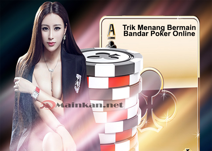 Trik Mendapatkan Keuntungan Bermain Bandar Poker ituPoker