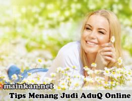 Tips Menang Judi AduQ Terbaru Agen KLikbandar88