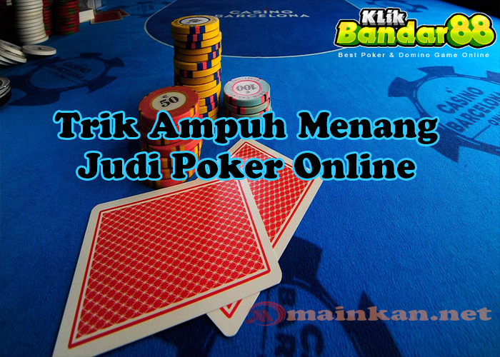 Trik Ampuh Bermain Poker Online Klikbandar88