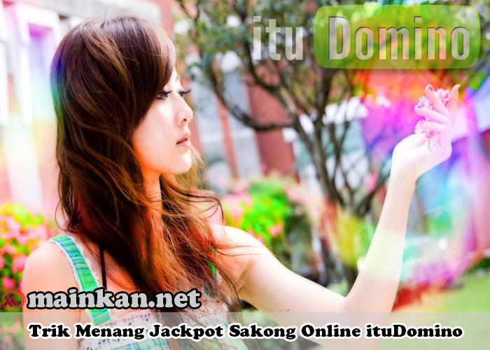 Trik Menang Jackpot Sakong Online ituDomino