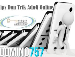 Trik Akurat Menang AduQ Online Agen Domino757