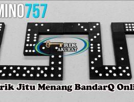 Trik Jitu Menang BandarQ Online Agen Domino757