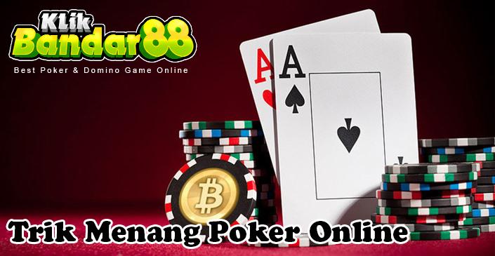 Trik Jitu Menang Poker Online Agen Klikbandar88