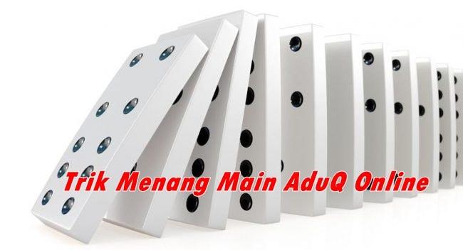 Trik Menang AduQ Online Agen Domino757