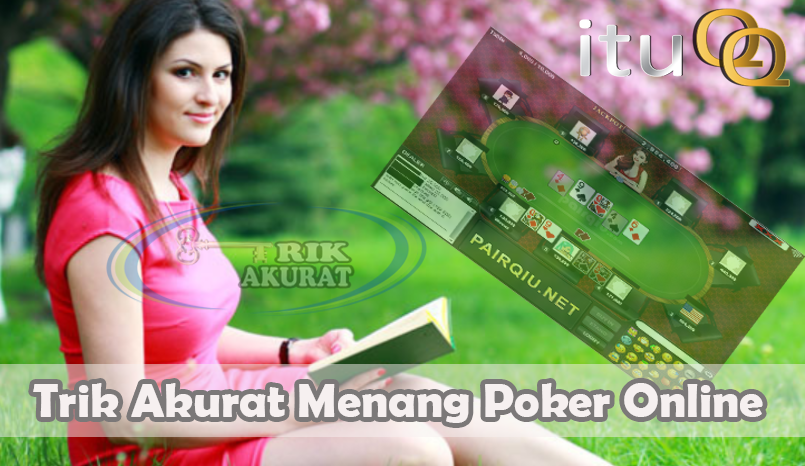 Trik Menang Poker Online Agen ituQQ