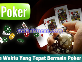 Atur Waktu Agar Menang Poker Online Agen ituPoker