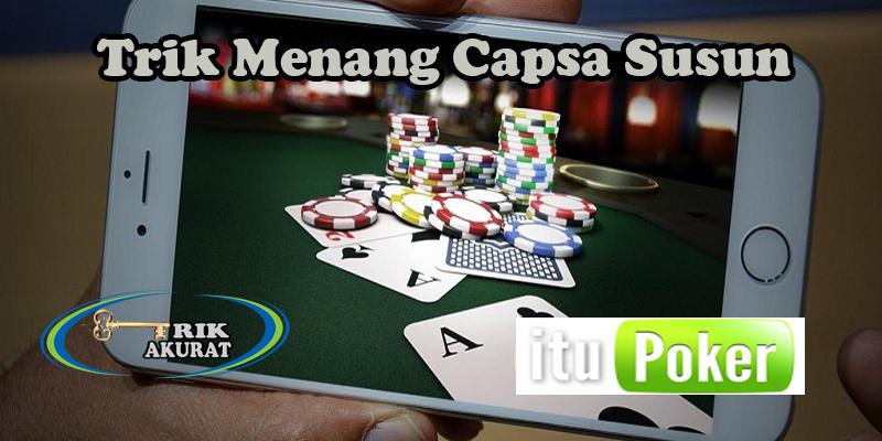 Trik Cepat Menang Capsa Susun Online Agen ituPoker.png