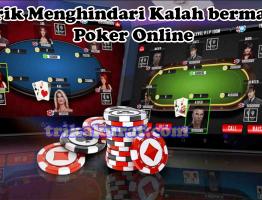 Trik Menghindari Kalah Bermain Poker Agen ituQQ
