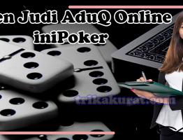Agen Judi AduQ Online iniPoker