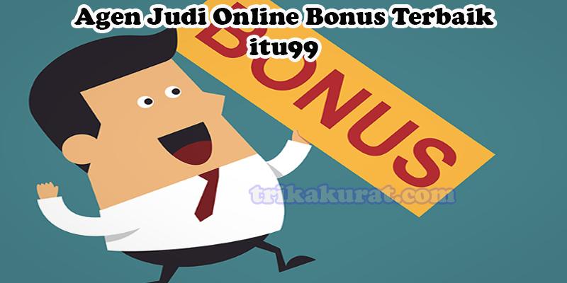 Agen Judi Online Bonus Terbaik itu99