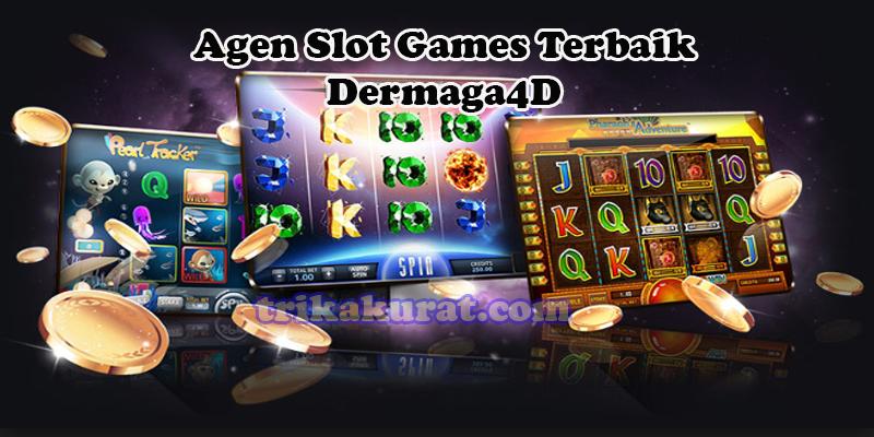 Agen Slot Games Terbaik Dermaga4D