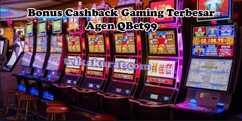 Bonus Cashback Gaming 10% Agen QBet99