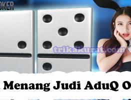 Trik Menang Judi AduQ Agen indowinPoker