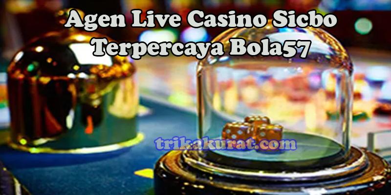 Agen Live Casino Sicbo Terpercaya Bola57
