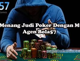 Trik Menang Judi Poker Dengan Mudah Agen Bola57