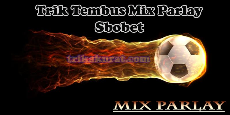 Trik Tembus Mix Parlay Sbobet Agen IndowinBola