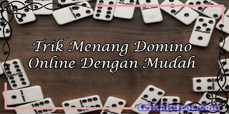 Trik Menang Domino Online Dengan Mudah QBet99