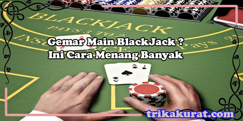 Trik Menang BlackJack Agen Bola57