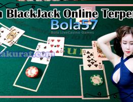Agen Judi Blackjack Terpercaya Bola57