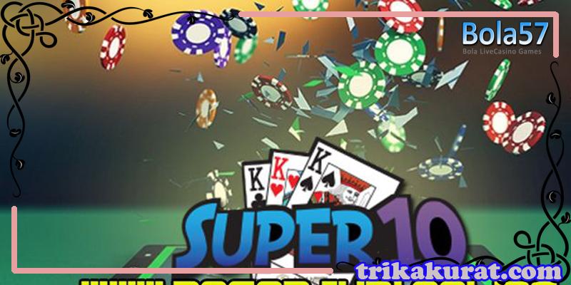 Agen Judi Super 10 Terpercaya Bola57