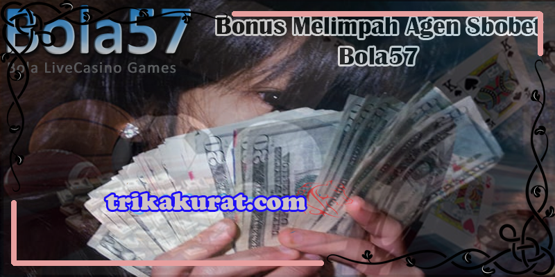 Agen Sbobet Bola57 Bonus New Member