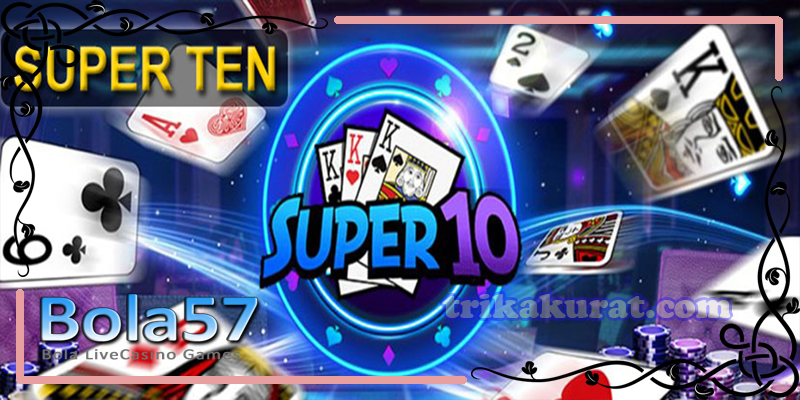 Agen Super Ten Terpercaya Bola57
