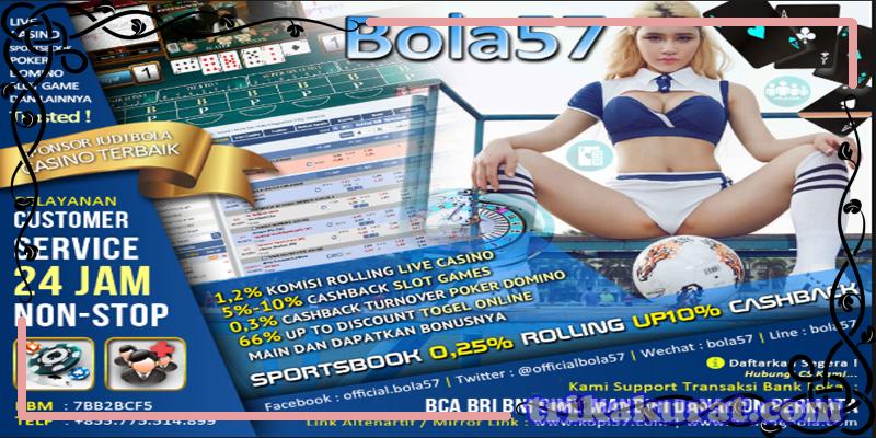 Agen Betting Sportsbook Terpercaya Bola57