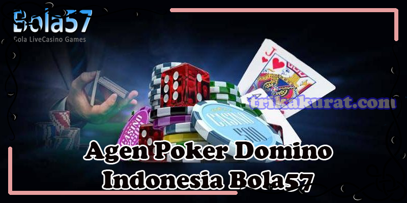 Agen Poker Domino Online Bola57