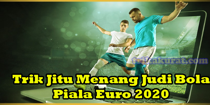 Trik Menang Judi Bola Piala Euro 2020 Agen Asli4D