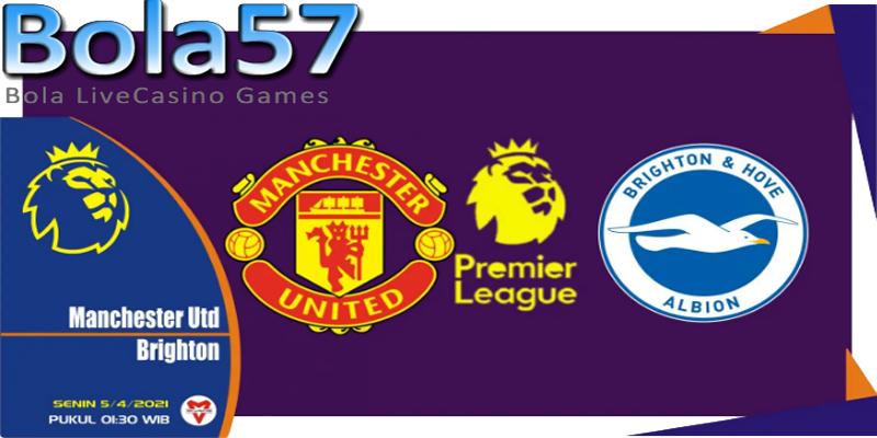 Prediksi Man United vs Brighton Senin 05 April 2021