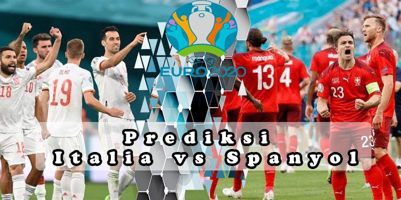 Prediksi Semi Final Euro 2020 Italia vs Spanyol